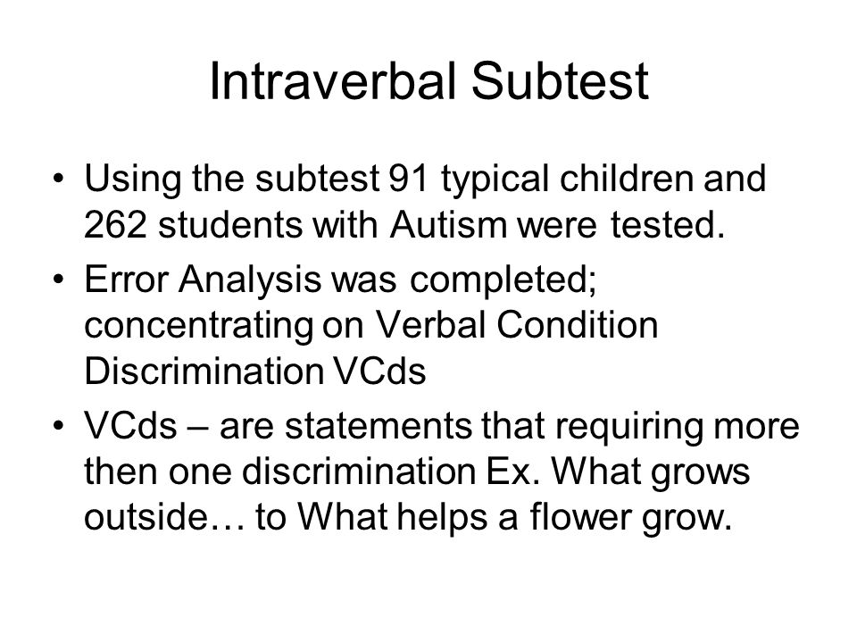 Intraverbal Subtest Using the subtest 91 typical children and 262 students with Autism were tested.