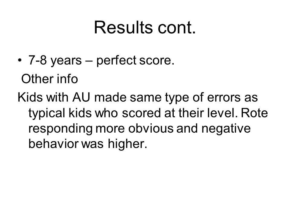 Results cont. 7-8 years – perfect score. Other info