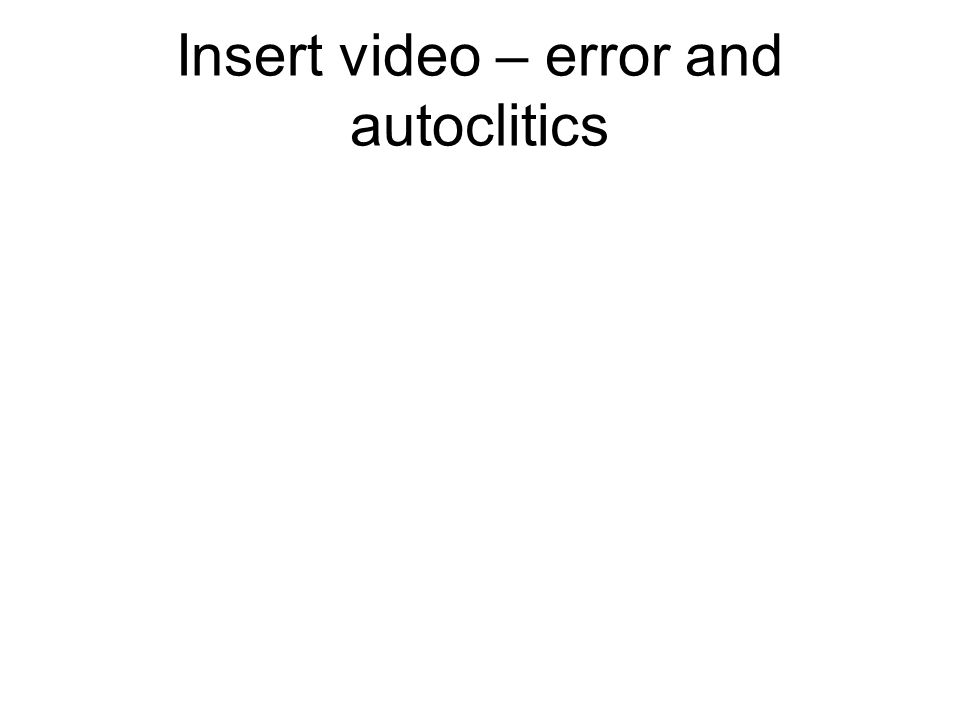 Insert video – error and autoclitics
