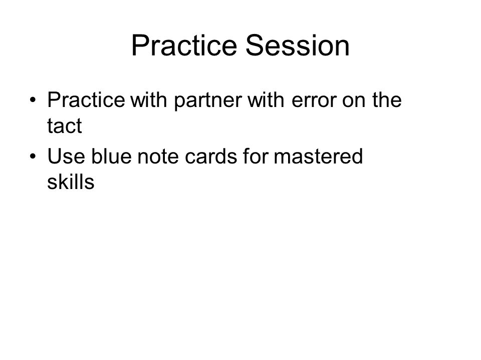 Practice Session Practice with partner with error on the tact
