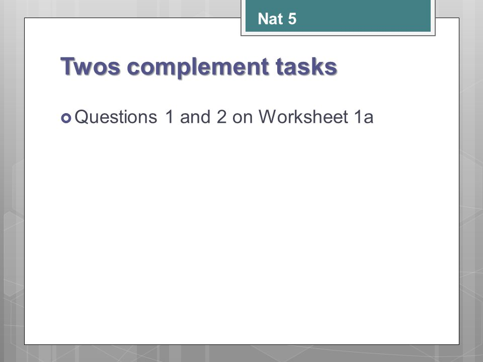 Nat 5 Twos complement tasks Questions 1 and 2 on Worksheet 1a