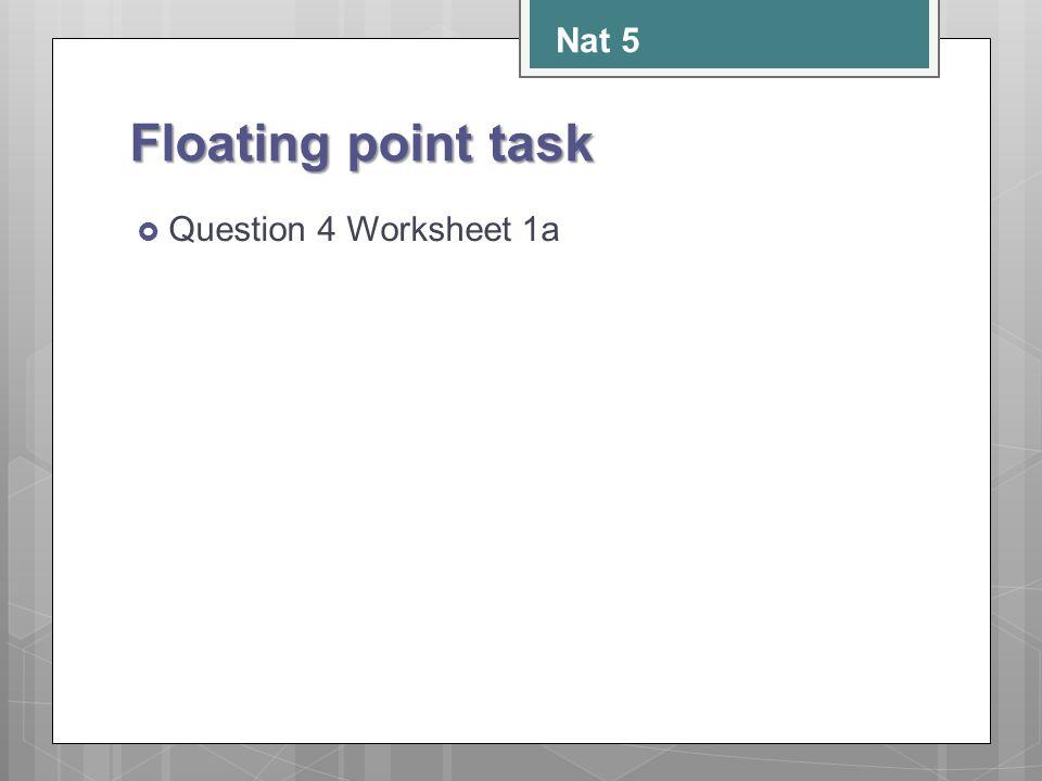 Nat 5 Floating point task Question 4 Worksheet 1a