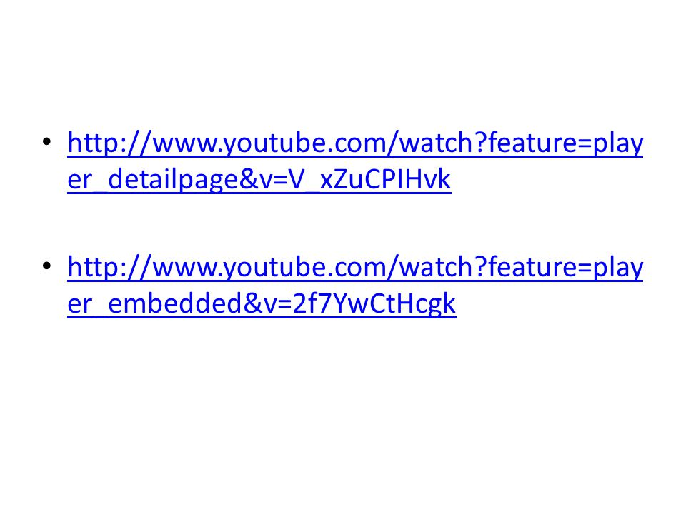 http://www.youtube.com/watch feature=player_detailpage&v=V_xZuCPIHvk http://www.youtube.com/watch feature=player_embedded&v=2f7YwCtHcgk.