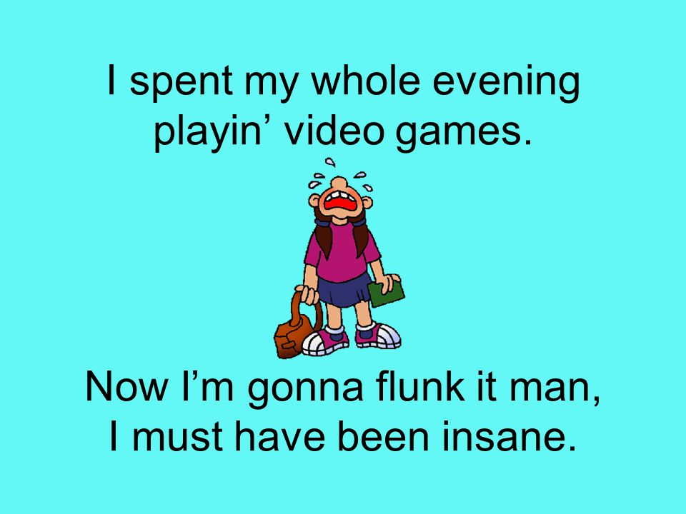 I spent my whole evening playin' video games