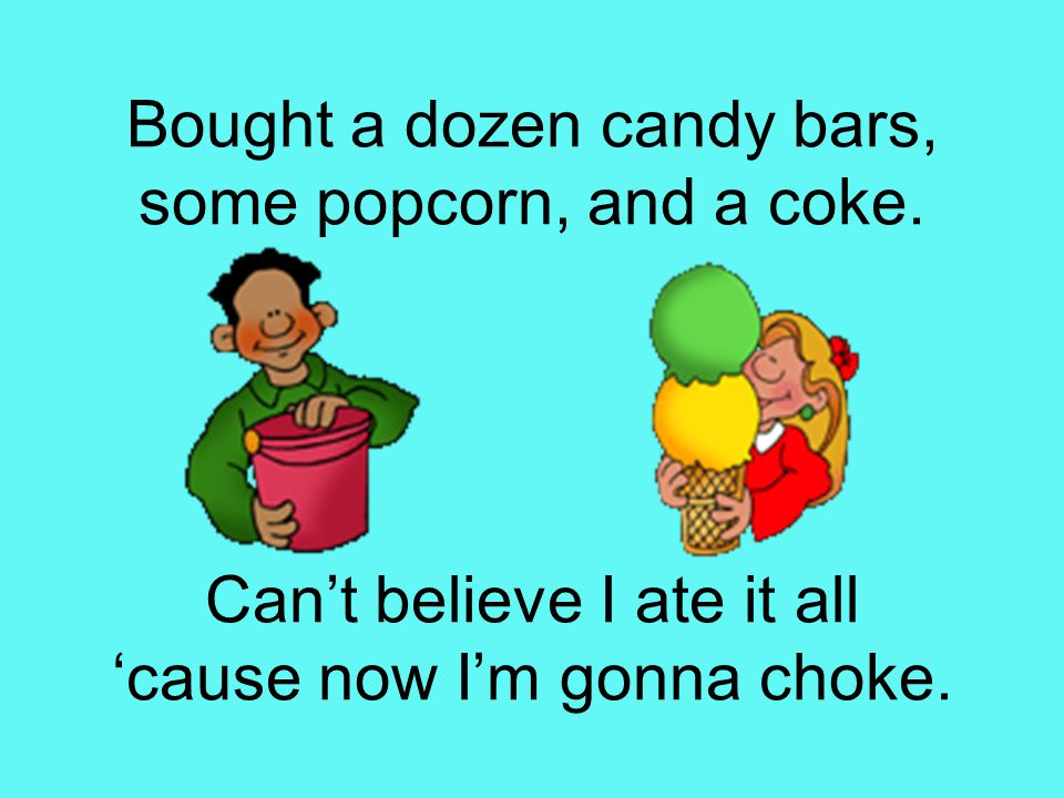 Bought a dozen candy bars, some popcorn, and a coke