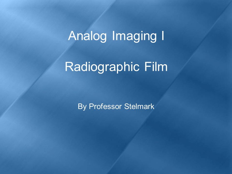 Analog Imaging I Radiographic Film