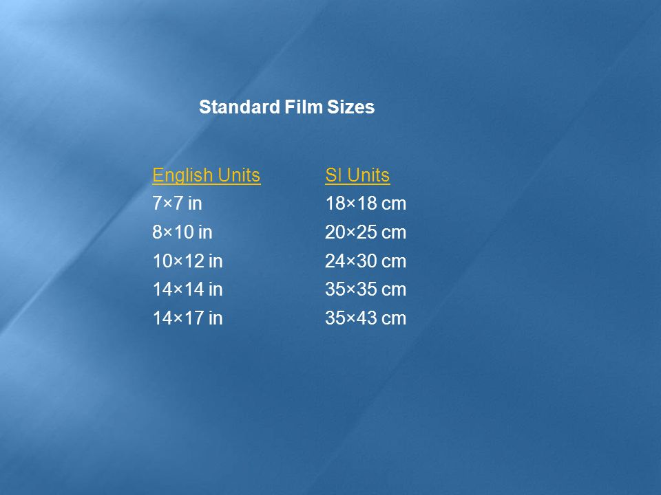 Standard Film Sizes English Units. SI Units. 7×7 in. 18×18 cm. 8×10 in. 20×25 cm. 10×12 in. 24×30 cm.