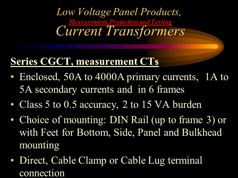 Low Voltage Panel Products, Measurement, Protection and Testing Current Transformers