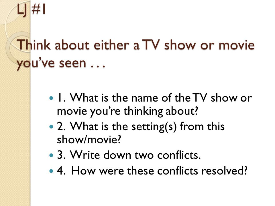 LJ #1 Think about either a TV show or movie you've seen . . .
