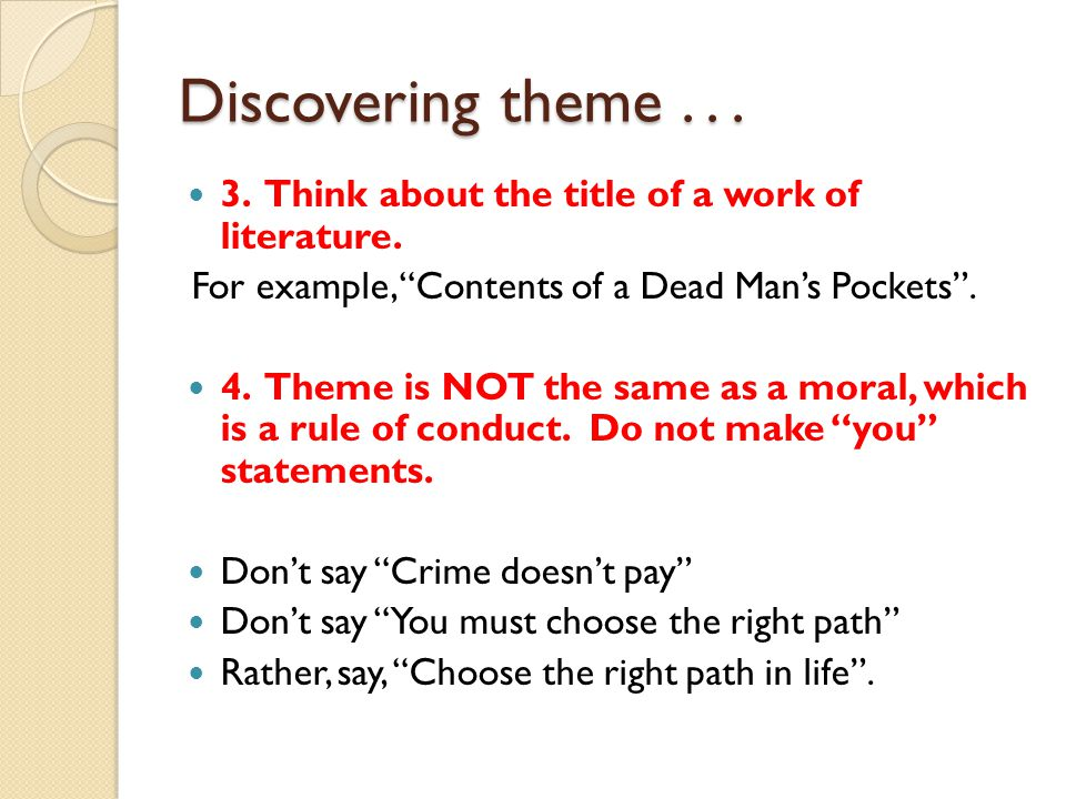 Discovering theme Think about the title of a work of literature. For example, Contents of a Dead Man's Pockets .