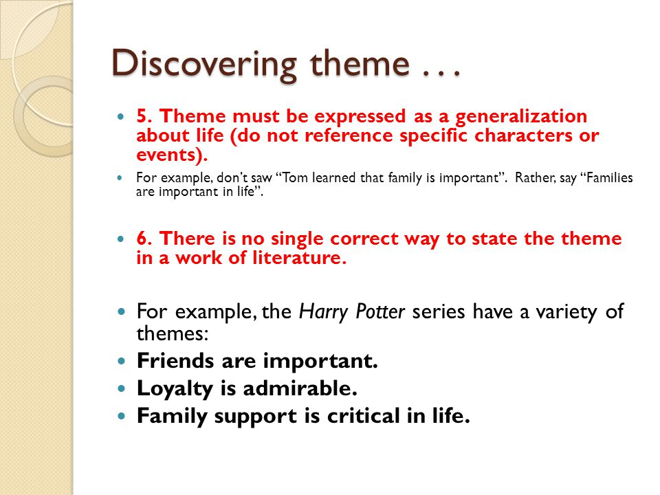 Discovering theme . . . 5. Theme must be expressed as a generalization about life (do not reference specific characters or events).