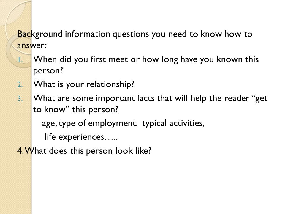 Background information questions you need to know how to answer: