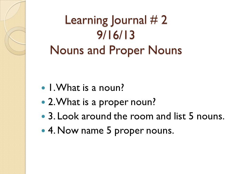 Learning Journal # 2 9/16/13 Nouns and Proper Nouns