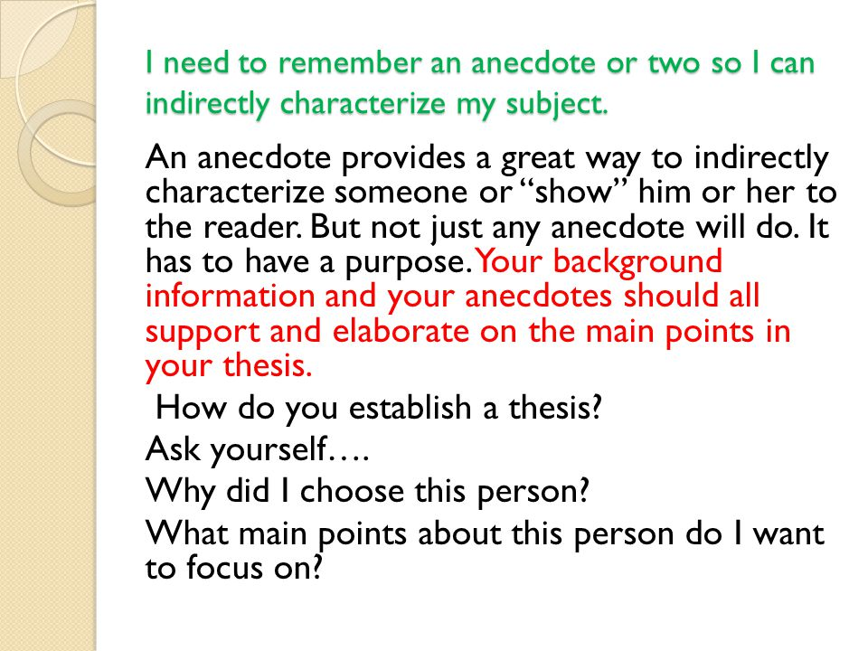 I need to remember an anecdote or two so I can indirectly characterize my subject.