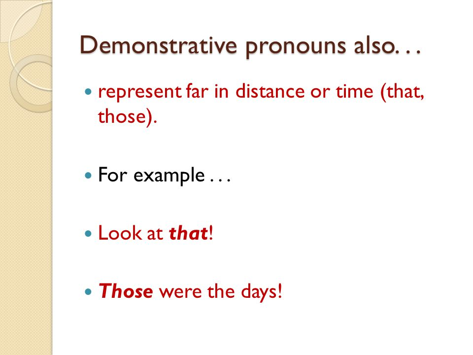 Demonstrative pronouns also. . .