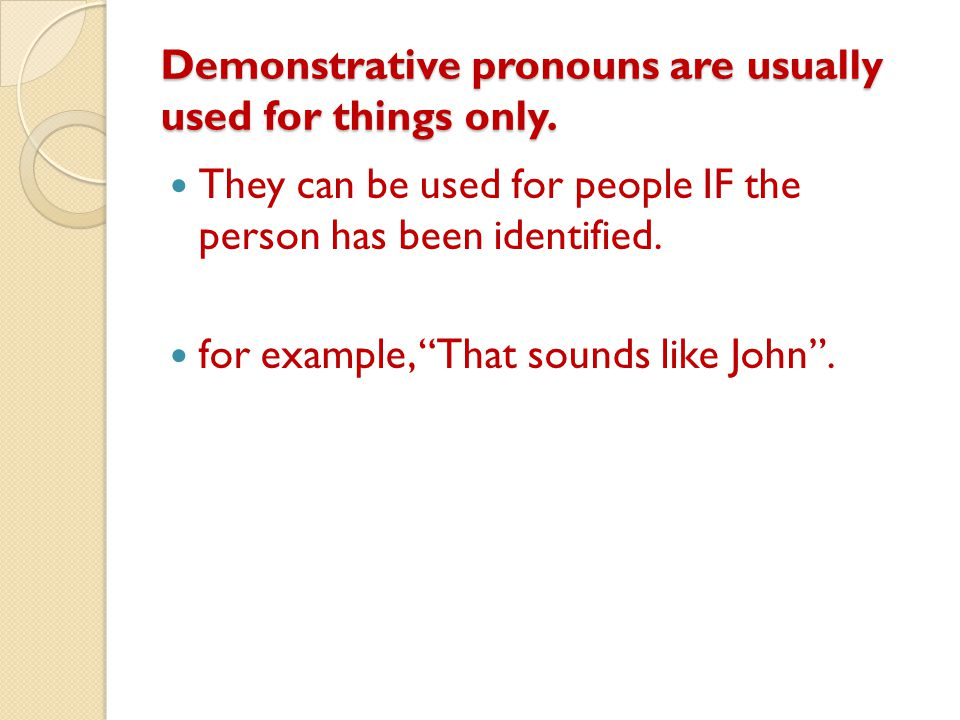 Demonstrative pronouns are usually used for things only.