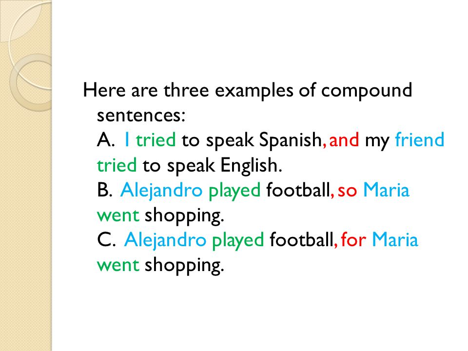 Here are three examples of compound sentences: A