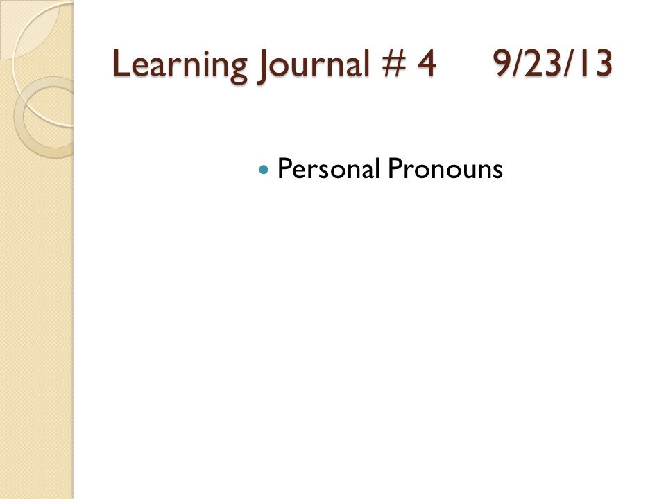 Learning Journal # 4 9/23/13 Personal Pronouns