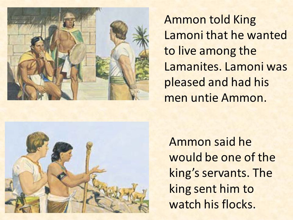 Ammon told King Lamoni that he wanted to live among the Lamanites