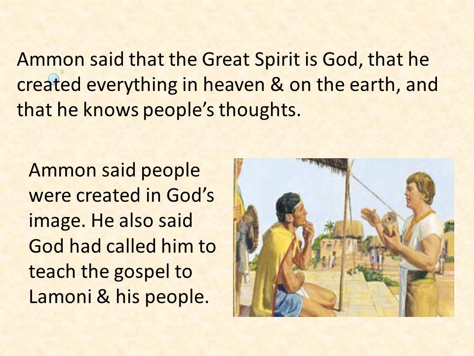 Ammon said that the Great Spirit is God, that he created everything in heaven & on the earth, and that he knows people's thoughts.