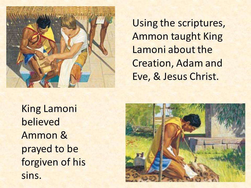 Using the scriptures, Ammon taught King Lamoni about the Creation, Adam and Eve, & Jesus Christ.