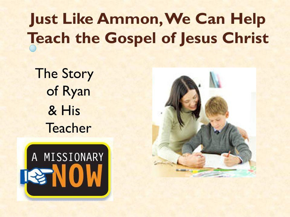 Just Like Ammon, We Can Help Teach the Gospel of Jesus Christ