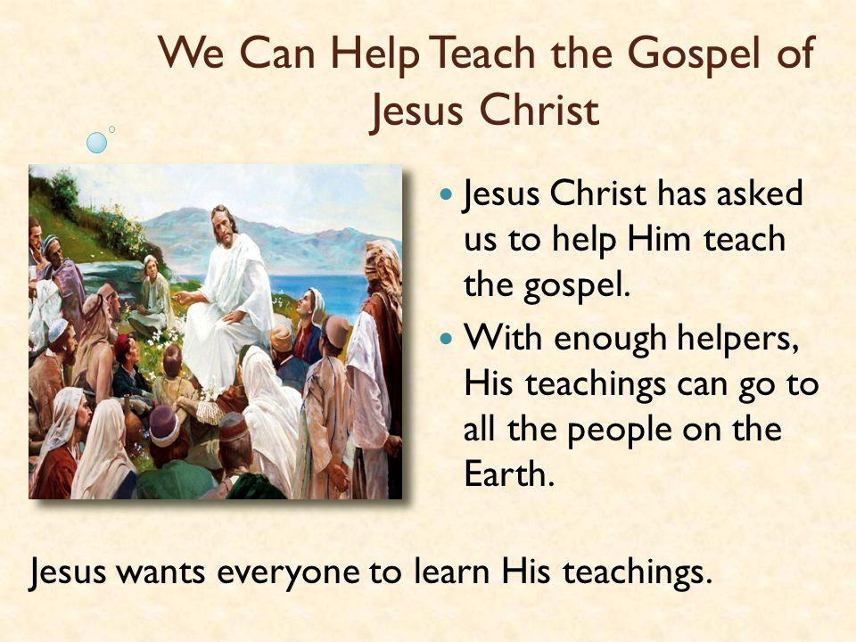 We Can Help Teach the Gospel of Jesus Christ