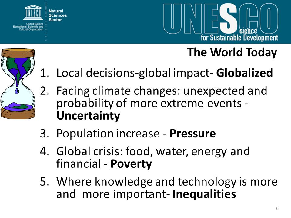 The World Today Local decisions-global impact- Globalized. Facing climate changes: unexpected and probability of more extreme events - Uncertainty.