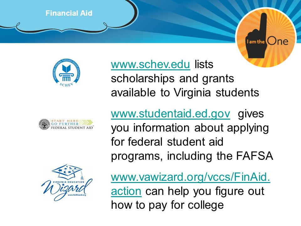 Financial Aid www.schev.edu lists scholarships and grants available to Virginia students.