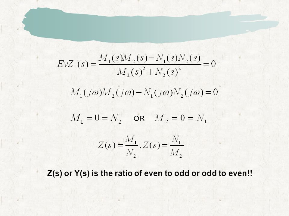 Z(s) or Y(s) is the ratio of even to odd or odd to even!!