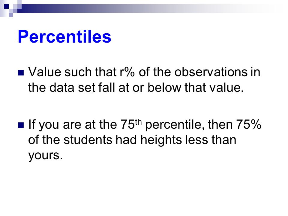 Percentiles Value such that r% of the observations in the data set fall at or below that value.