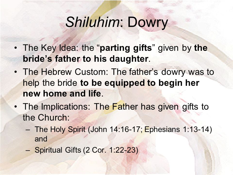 Shiluhim: Dowry The Key Idea: the parting gifts given by the bride's father to his daughter.