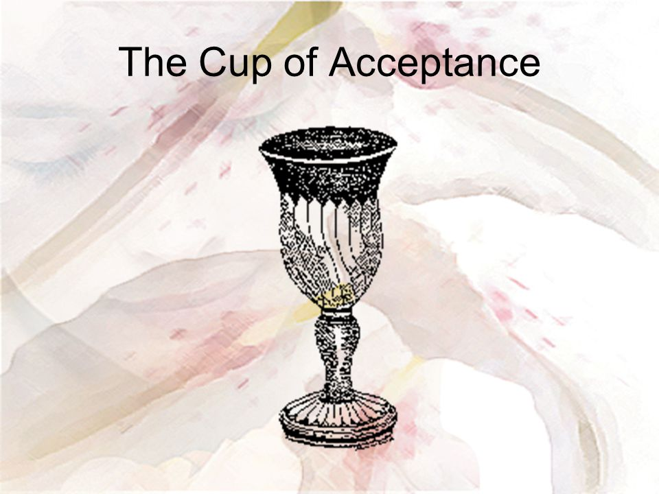 The Cup of Acceptance