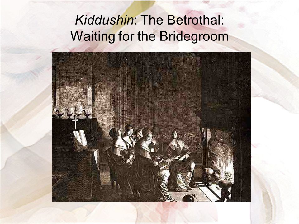 Kiddushin: The Betrothal: Waiting for the Bridegroom