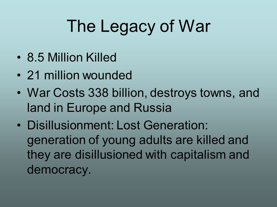 The Legacy of War 8.5 Million Killed 21 million wounded