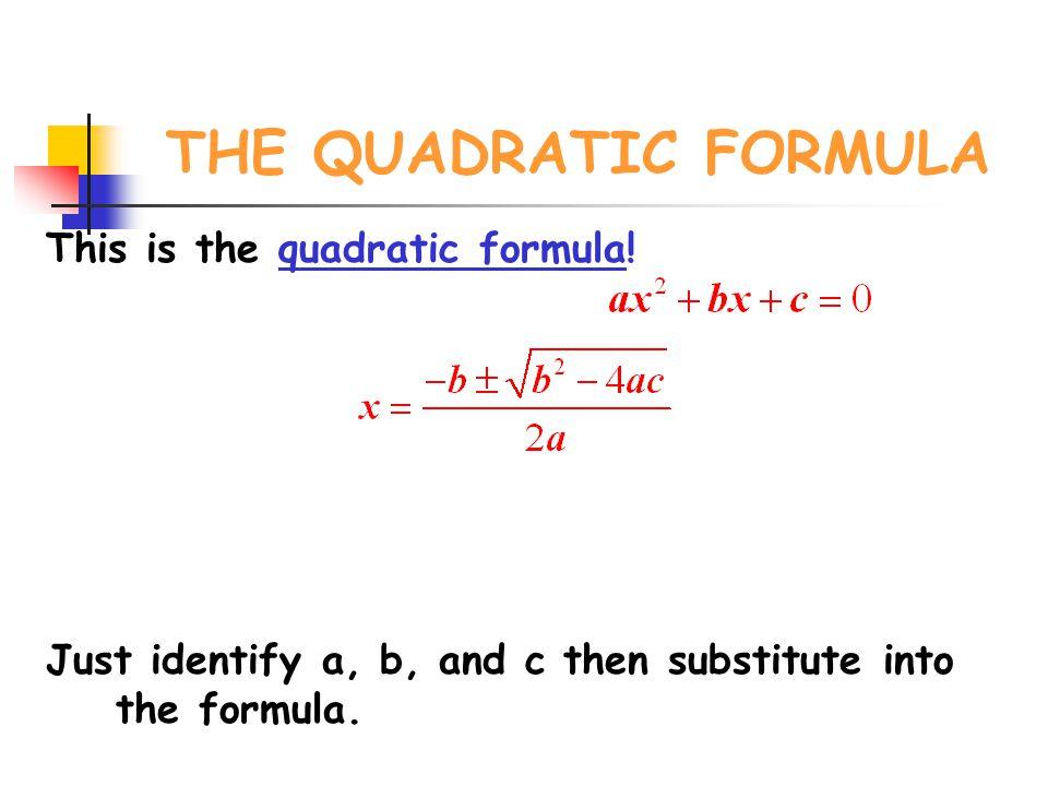 THE QUADRATIC FORMULA This is the quadratic formula!