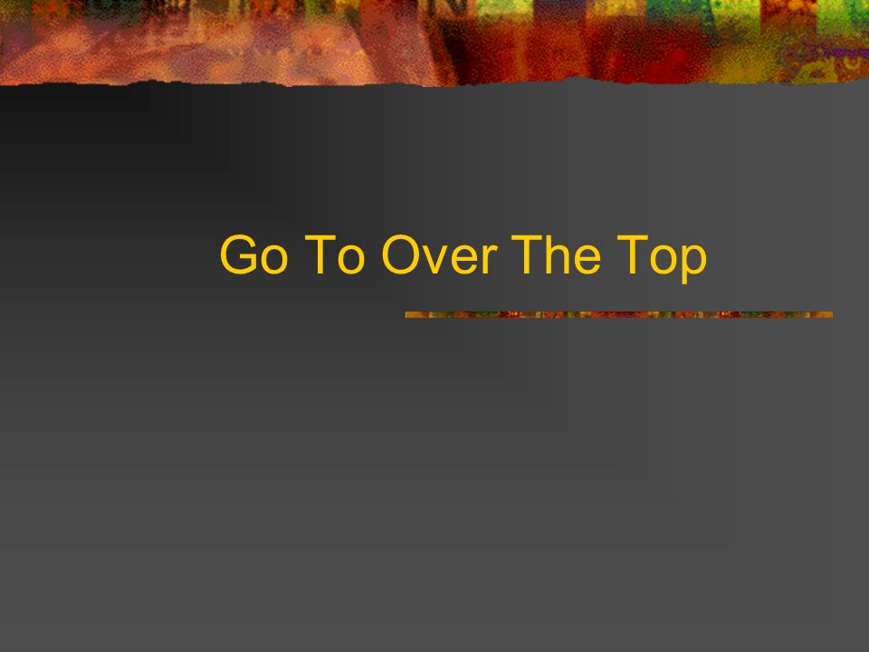 Go To Over The Top