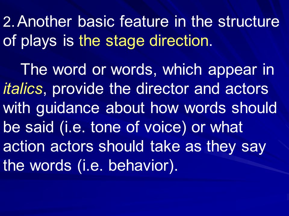 2. Another basic feature in the structure of plays is the stage direction.