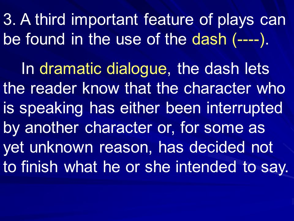 3. A third important feature of plays can be found in the use of the dash (----).