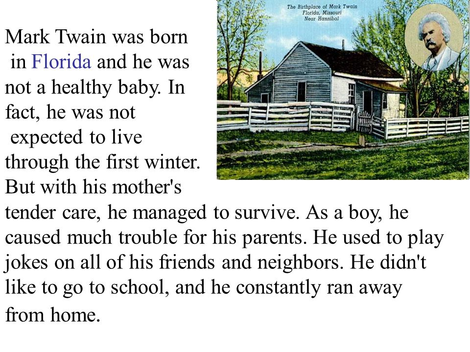 Mark Twain was born in Florida and he was. not a healthy baby. In. fact, he was not. expected to live.