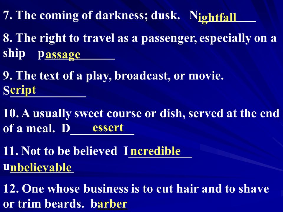 7. The coming of darkness; dusk. N_________