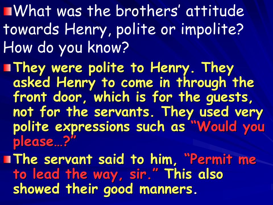 What was the brothers' attitude towards Henry, polite or impolite