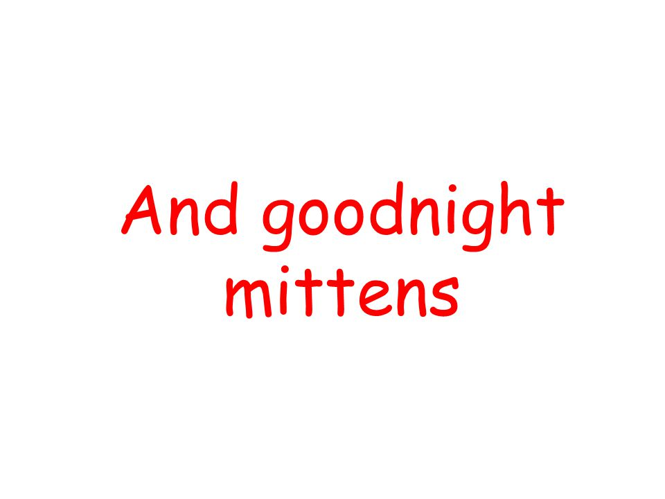 And goodnight mittens By using Slide Show Custom Slide Show ,