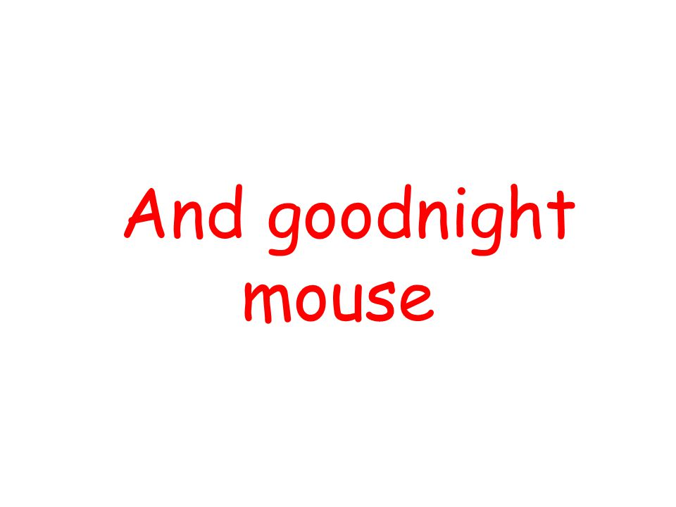 And goodnight mouse By using Slide Show Custom Slide Show ,