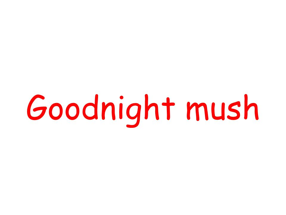 Goodnight mush By using Slide Show Custom Slide Show ,