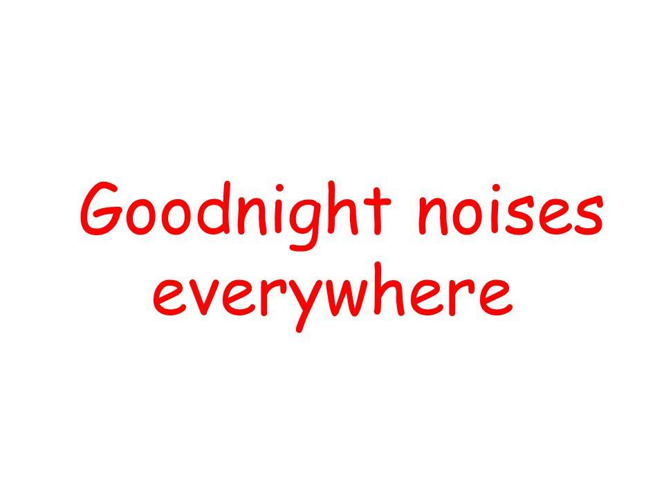 Goodnight noises everywhere