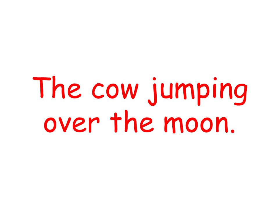 The cow jumping over the moon.