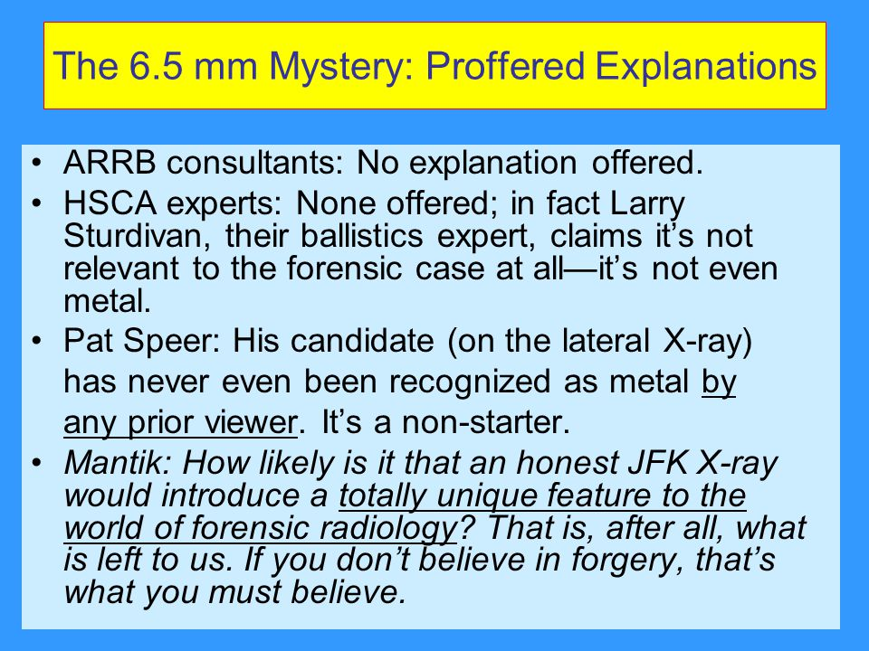 The 6.5 mm Mystery: Proffered Explanations