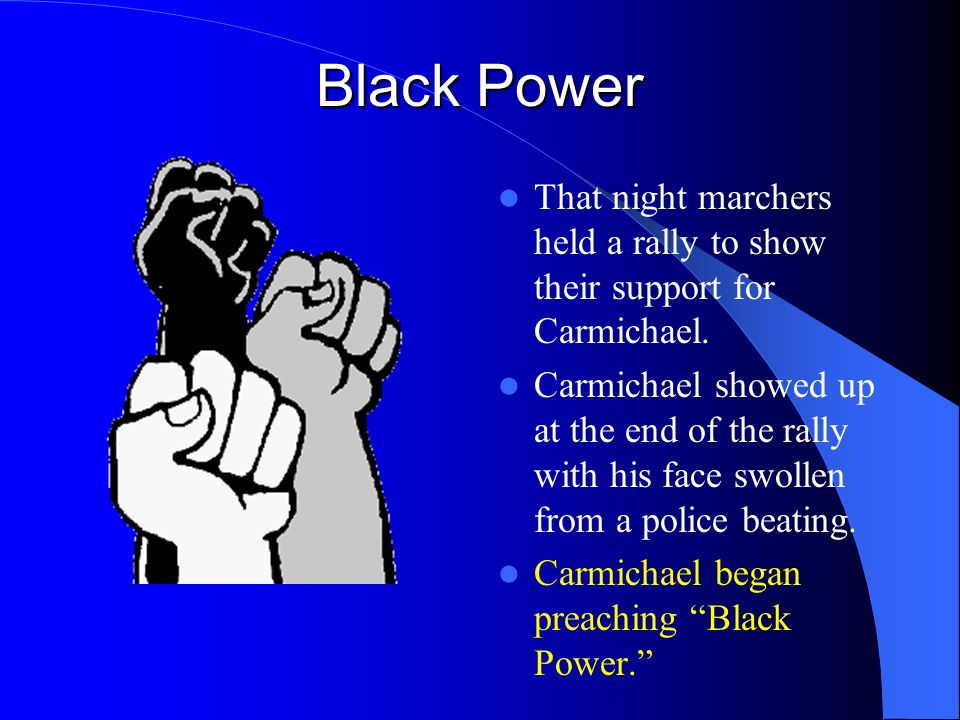 Black Power That night marchers held a rally to show their support for Carmichael.
