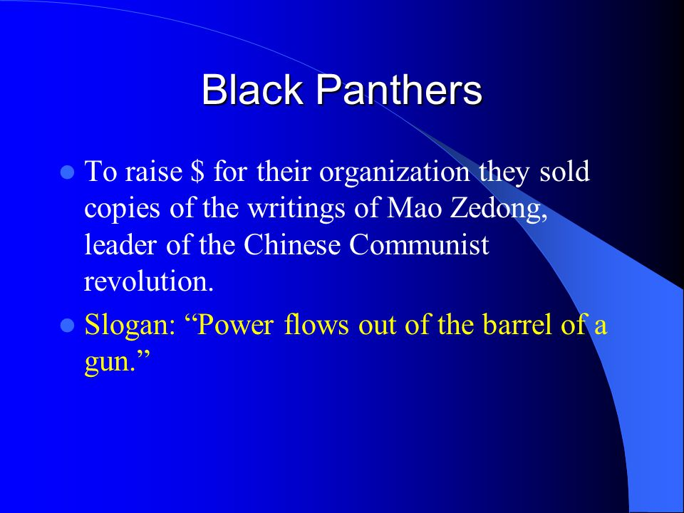 Black Panthers To raise $ for their organization they sold copies of the writings of Mao Zedong, leader of the Chinese Communist revolution.